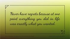 Never have regrets because at one point everything you did in life was exactly what you wanted #quote #illustration #design #abstract #thoughts #wallpaper #background #blur #motivation #motivational #note #phrase #quotation #speech #success #wisdom #wise #word #shutterstock