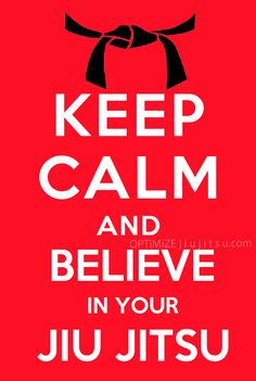 Keep Calm and Believe in Your Jiu Jitsu