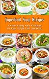 Superfood Soup Recipes: A Clean Eating Soup Cookbook for Easy Weight Loss and Detox: Healthy Recipes for Weight Loss, Detox and Cleanse (Everyday Souping and Soup Diet 1) - https://www.trolleytrends.com/?p=632132
