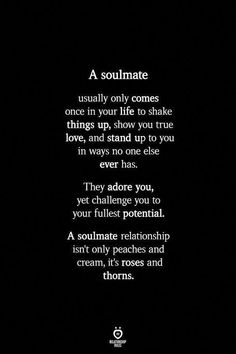 A soulmate relationship is roses and thorns relationshiprules findyoursoulmate neversettleforless healthyrelationships love messages for him love quotes for him romantic quotes for him lovequotes Soulmate Love Quotes, Love Quotes For Her, Romantic Love Quotes, Great Quotes, Lost Soul Quotes, Adorable Love Quotes, Not Happy Quotes, Amazing Man Quotes, Quotes About Soulmates
