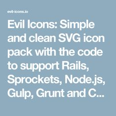 Evil Icons: Simple and clean SVG icon pack with the code to support Rails, Sprockets, Node.js, Gulp, Grunt and CDN.
