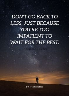 Don't go back to less, just because you are too impatient to wait for the best. #Patiencequotes #Quotesaboutwaiting #Bestquotes #Truelovequotes #Movingaheadquotes #Movingforwardquotes #Relatablequotes #Jayshettyquotes #Deepquotes #Emotionalquotes #Goodquotes #Inspiringquote #Inspirationalquotes #Dailyquotes #Everydayquotes #Instaquotes #Instastories #Quoteoftheday #Quotes #Quotesandsayings #therandomvibez Self Motivation Quotes, Self Quotes, Prayer Quotes, Spiritual Quotes, Everyday Quotes, Positive Quotes For Life, Good Life Quotes, Inspiring Quotes About Life, Life Journey Quotes