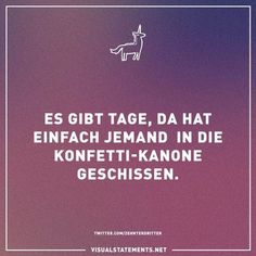 Es gibt Tage, da hat einfach jemand in die Konfetti-Kanone geschissen There are days when someone just shit into the confetti cannon. Daily Quotes, Life Quotes, Words Quotes, Sayings, Word Pictures, Visual Statements, Just Smile, Man Humor, True Words