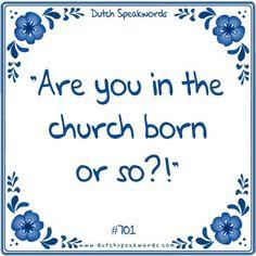 Ben je in de kerk geboren ofzo ? Better English, Spoken Word, Funny Texts, Dutch, Haha, Language, Humor, Sayings, Words