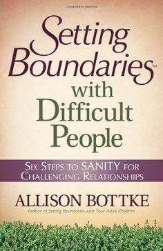 Setting Boundaries® with Difficult People: Six Steps to SANITY for Challenging Relationships by Allison Bottke,http://www.amazon.com/dp/0736926968/ref=cm_sw_r_pi_dp_wd.Psb0QDYM0FXYS