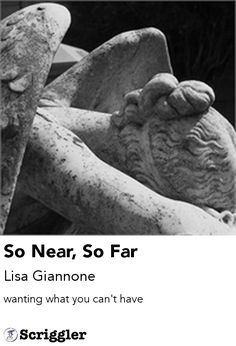 So Near, So Far by Lisa Giannone https://scriggler.com/detailPost/story/56409 wanting what you can't have