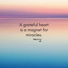Manifest those miracles!  Express gratitude with a heart open to receiving...