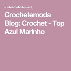 Crochetemoda Blog: Crochet - Top Azul Marinho