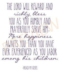 "Missionary Quote ""The Lord will reward and richly bless you as you humbly and prayerfully serve him. More happiness awaits you than you have ever experienced as you labor among his children."" -Preach My Gospel LDS Mormon Instant Download Printable Downloadable JPG on Etsy"