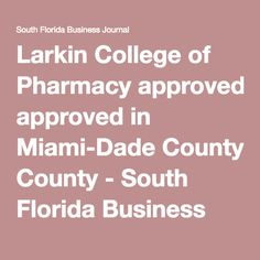 Larkin College of Pharmacy approved in Miami-Dade County - South Florida Business Journal