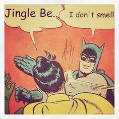 Jingle Be.. I don't smell.