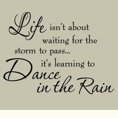 Life Isnt About Waiting for the Storm To Pass Its Learning To Dance In The Rain Vinyl Wall Decal Inspirational Quotes VWAQ http://smile.amazon.com/dp/B00HSS1RYK/ref=cm_sw_r_pi_dp_tlvgub0K4GB3B
