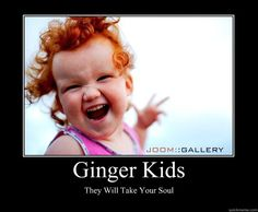 Gingers!!! Esp since I'm a ginger and will more than likely have a ginger if I have kids.