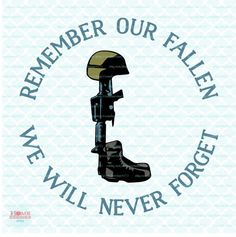Remember Our Fallen svg Fallen Soldier svg Memorial Day svg, Memorial Day Quote svg, We Will Never Forget svg dxf eps jpg cut files by HomeberriesSVG on Etsy We Will Never Forget, Memorial Day Quotes, Memorial Day Celebrations, Personalized Greeting Cards, Fourth Of July, Cricut Design, My Design, Design Ideas, Quote Of The Day