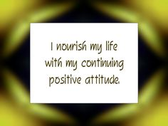 "Daily Affirmation for October 22, 2014 #affirmation #inspiration - ""I nourish my life with my continuing positive attitude."""