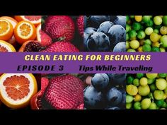 Clean Eating For Beginners Part 3 - What To Do When You Travel - michele taylor fitness