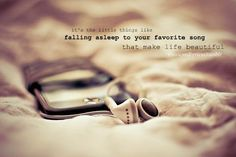 It's the little things.....falling asleep to your favorite song....