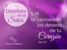 Deléitate en el Señor, y él te concederá los deseos de tu corazón