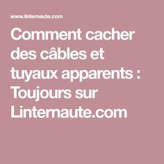 Comment cacher des câbles et tuyaux apparents : Toujours sur Linternaute.com