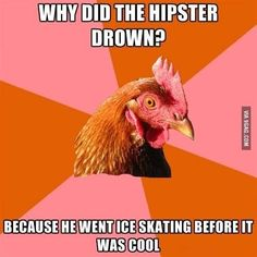 Anti-Joke chicken : why did the hipster drown? http://ibeebz.com