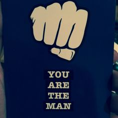 #you are the man#