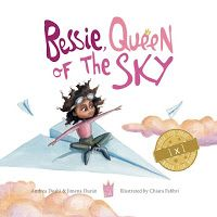 Bessie, Queen of the Sky earns the Self-Rescuing Princess Society seal of approval for it's creativity and elegant simplicity in making the story of this brave adventurer more accessible for very young children. In this book they'll learn about the importance of having big dreams, the hard work needed to achieving them, and the satisfaction (and thrill!) of success.
