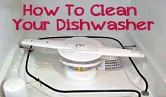 how to clean your dishwasher - run one cycle with a cup of vinegar in the top rack and then one cycle with baking soda around the bottom