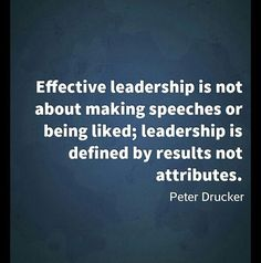 Effective leadership is not about speeches or being liked; leadership is defined by results not attributes #quote #leadership #results