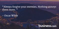 """Quote of the day: """"Always forgive your enemies. Nothing annoys them more."""" - Oscar Wilde"""