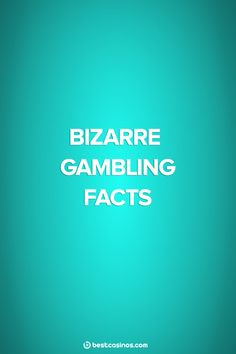 Here are 10 bizarre facts about gambling and casinos that you probably don't know..