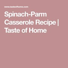 Spinach-Parm Casserole Recipe | Taste of Home