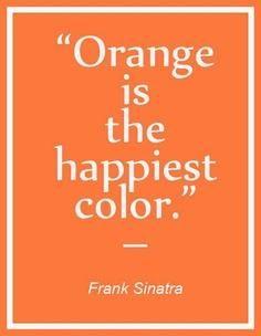 Orange is the happiest color.