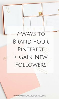 7 Ways to Brand your Pinterest + Gain New Followers - the kind of followers who will love what you do, subscribe to your newsletter, and join your tribe!