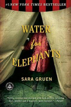 Water for Elephants by Sara Gruen -- movie release 2011