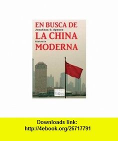En busca de la China moderna (Spanish Edition) (9788483832752) Jonathan D. Spence , ISBN-10: 8483832755  , ISBN-13: 978-8483832752 ,  , tutorials , pdf , ebook , torrent , downloads , rapidshare , filesonic , hotfile , megaupload , fileserve