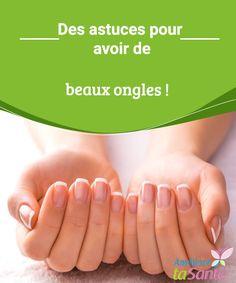 Des astuces pour avoir de beaux ongles ! Vous rêvez d'avoir de beaux ongles ? Venez découvrir nos astuces et nos remèdes naturels pour prendre soin de vos ongles tout en douceur !