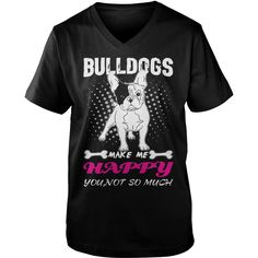 Bulldogs Make Me Happy But You Not So Much guy v-neck