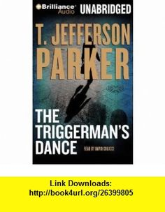 The Triggermans Dance (9781423355533) T. Jefferson Parker, David Colacci , ISBN-10: 1423355539  , ISBN-13: 978-1423355533 ,  , tutorials , pdf , ebook , torrent , downloads , rapidshare , filesonic , hotfile , megaupload , fileserve