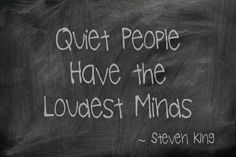 Quiet minds... Steven King, Quiet People, Chalkboard Quotes, Art Quotes, Mindfulness, Thoughts, Tanks, Ideas, Awareness Ribbons