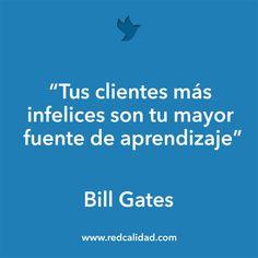 'Tus clientes más infelices son tu mayor fuente de aprendizaje'   Bill Gates