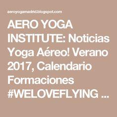 AERO YOGA INSTITUTE: Noticias Yoga Aéreo! Verano 2017, Calendario Formaciones      #WELOVEFLYING               #AEROYOGA     #AEROPILATES#airyoga #yogaaereo #aeroyogacursos #aeropilatescursos #aerialyoga #aerialpilates #teachertraining #formacion #profesional #ejercicio #columpio #tendencias #deporte #meditacion #bienestar #wellness #salud #medicina #fisioterapia #escuelas #rafaelmartinez