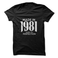 Made in 1981. Aged To Per... #Aged #Tshirt #year