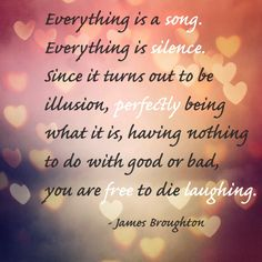 Everything is #song and #silence #broughton #quotes www.bigjoy.org