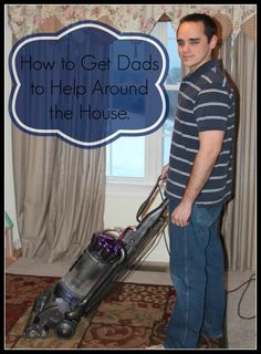 How to get Dad's to Help Around the House ~ Advice from a husband and father of 2 (and 1 more on the way!)