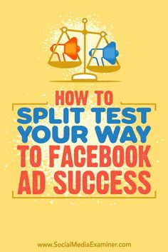 How to Split Test Your Way to Facebook Ads Success by Azriel Ratz on Social Media Examiner via @smexaminer