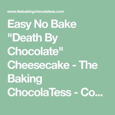 "Easy No Bake ""Death By Chocolate"" Cheesecake - The Baking ChocolaTess - Cookie, Brownie & Chocolate Obsessed! Oreo Crust Cheesecake, Chocolate Cheesecake, Chocolate Brownies, Chocolate Ganache, Dark Chocolate Bar, Death By Chocolate, Melting Chocolate, Chocolate Extract, Chocolate Sprinkles"