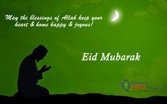 May the blessings of Allah keep your heart & home happy and joyous !  Eid Mubarak