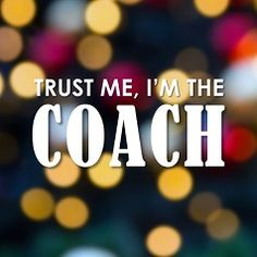 Trust me, I'm the Coach! Trust Me, Need To Know, Motivation, Feelings, Inspiration