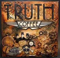 Inspiration and how to Bella's Creative Space: Truth Coffee meets Tim Holtz Altered Canvas, Altered Art, Coffee Love, Coffee Art, Coffee Shop, Mixed Media Collage, Mixed Media Canvas, Steampunk Coffee, Steampunk Bar