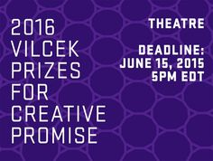 The Vilcek Foundation will award three prizes of $50,000 each to young theatre professionals who demonstrate outstanding early achievement.  Professionals in the following fields are encouraged to apply: Playwright and Book Writer Director Actor Designer for sets, costumes, lights, projections/video, sound, and/or puppetry Composer and Lyricist Choreographer Creative Producer
